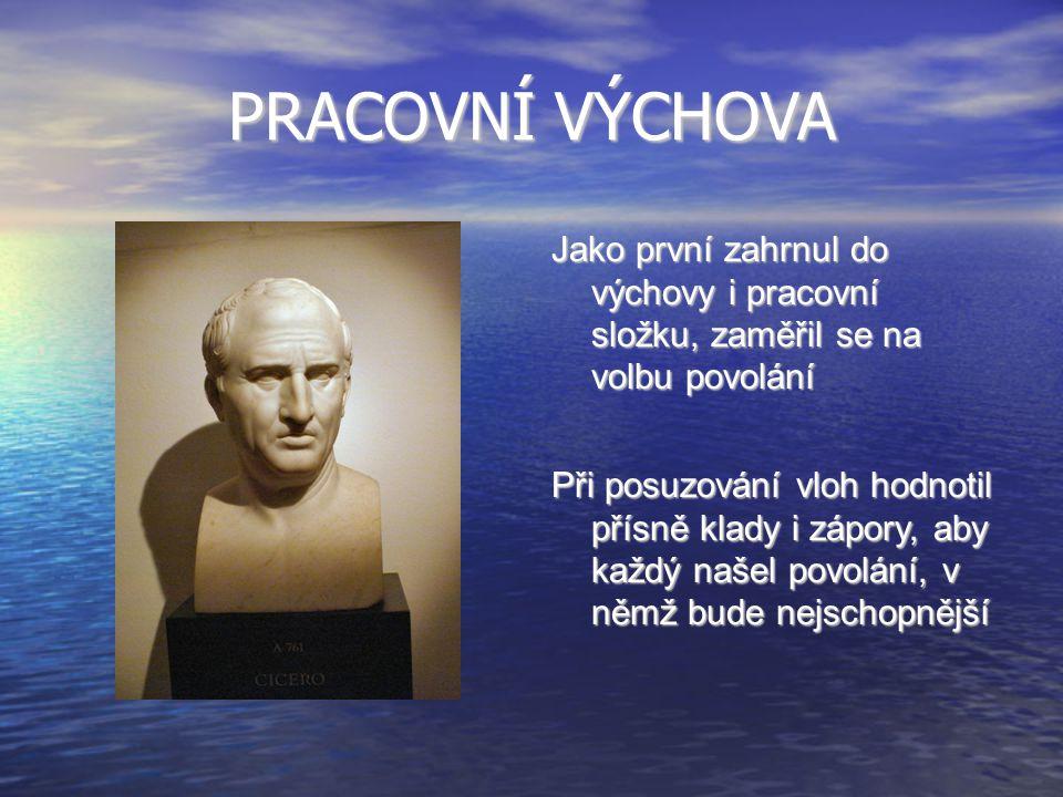 PRACOVNÍ VÝCHOVA Jako první zahrnul do výchovy i pracovní složku, zaměřil se na volbu povolání.