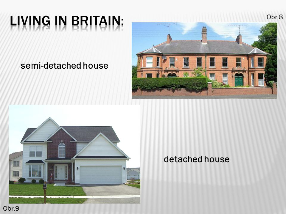 living in britain: Obr.8 semi-detached house detached house Obr.9