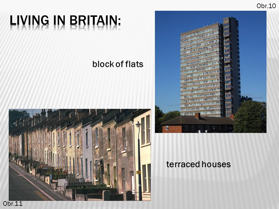 Obr.10 living in britain: block of flats terraced houses Obr.11