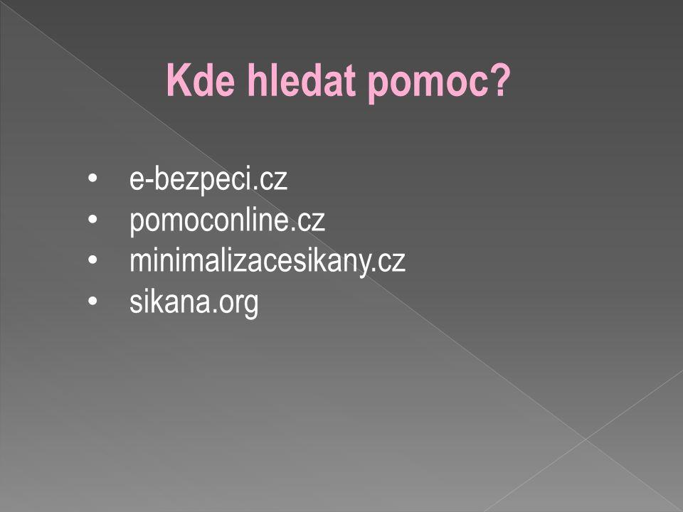 Kde hledat pomoc e-bezpeci.cz pomoconline.cz minimalizacesikany.cz