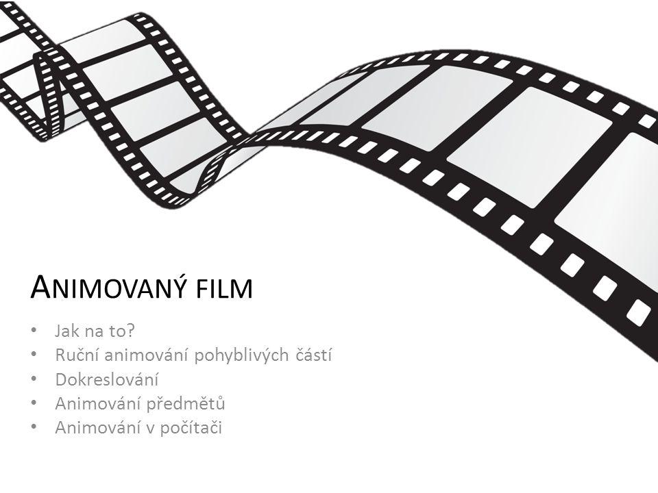 Animovaný film Jak na to Ruční animování pohyblivých částí