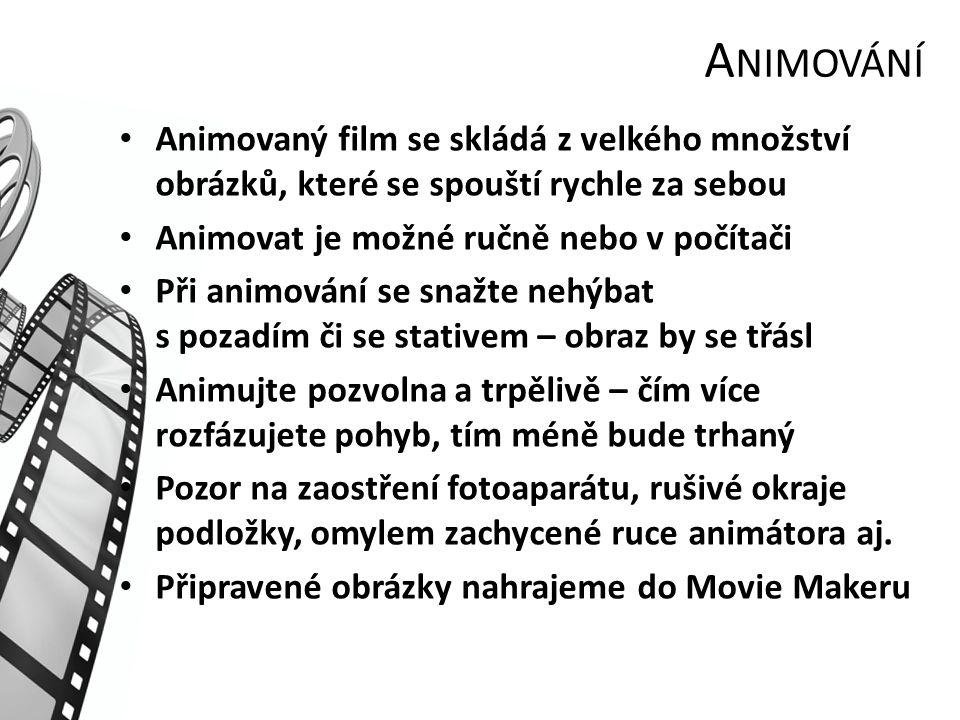 Animování Animovaný film se skládá z velkého množství obrázků, které se spouští rychle za sebou. Animovat je možné ručně nebo v počítači.