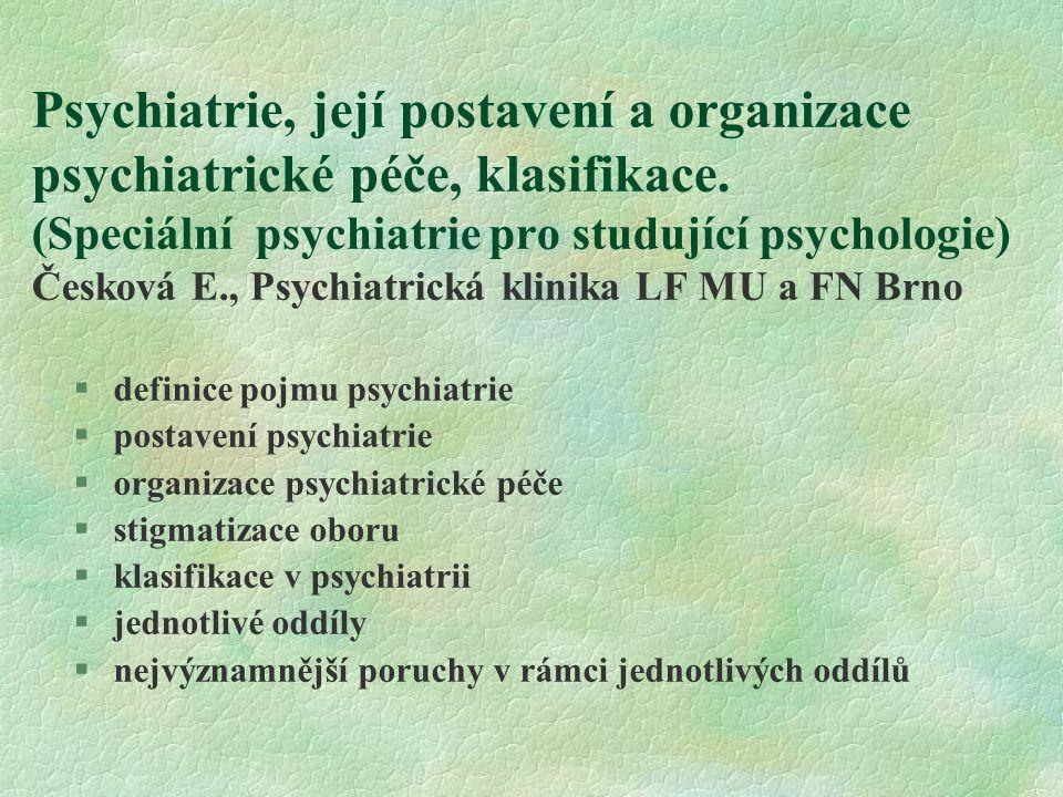 Psychiatrie, její postavení a organizace psychiatrické péče, klasifikace. (Speciální psychiatrie pro studující psychologie) Česková E., Psychiatrická klinika LF MU a FN Brno