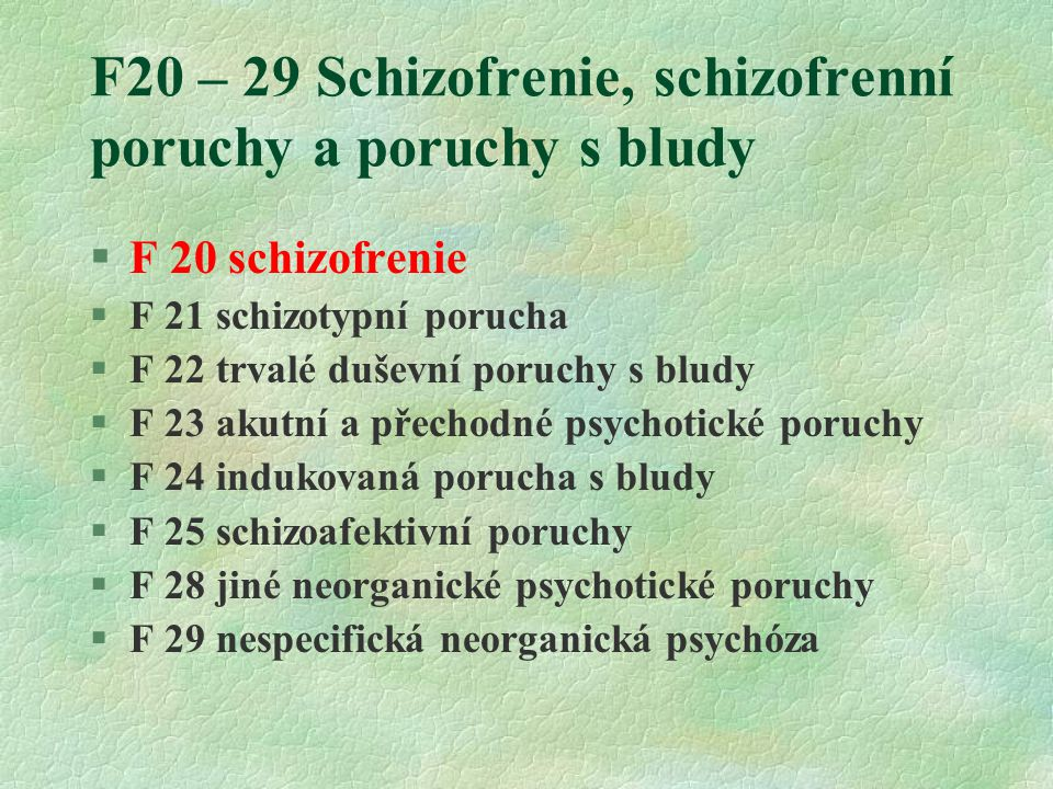 F20 – 29 Schizofrenie, schizofrenní poruchy a poruchy s bludy