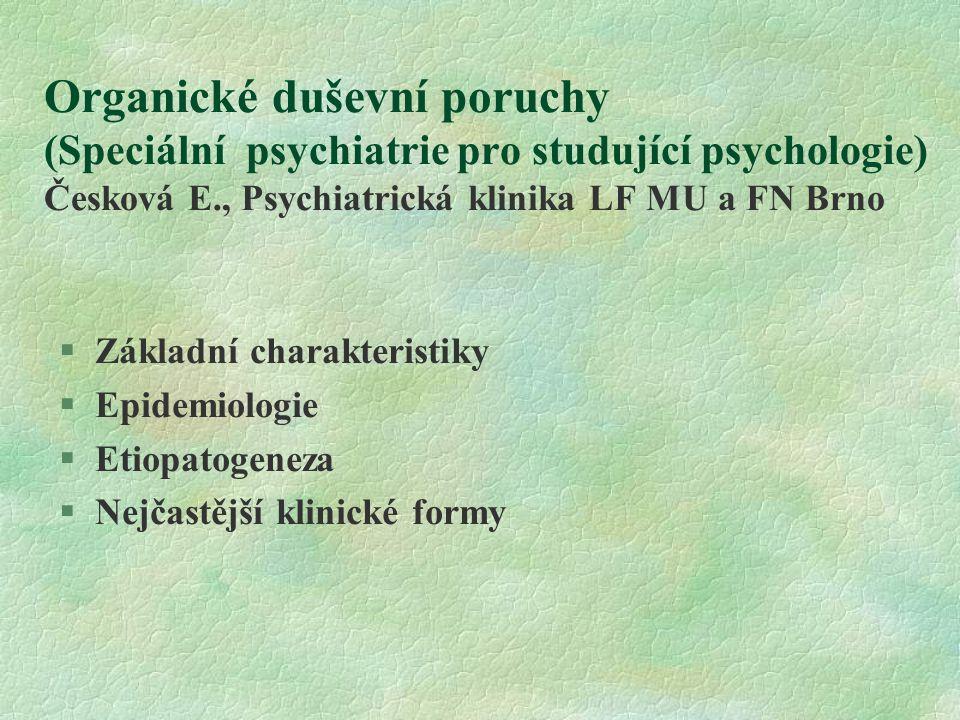 Organické duševní poruchy (Speciální psychiatrie pro studující psychologie) Česková E., Psychiatrická klinika LF MU a FN Brno