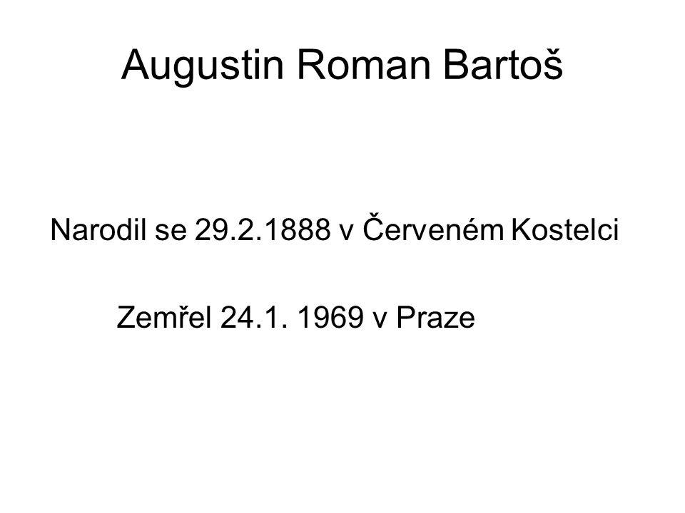 Augustin Roman Bartoš Narodil se 29.2.1888 v Červeném Kostelci