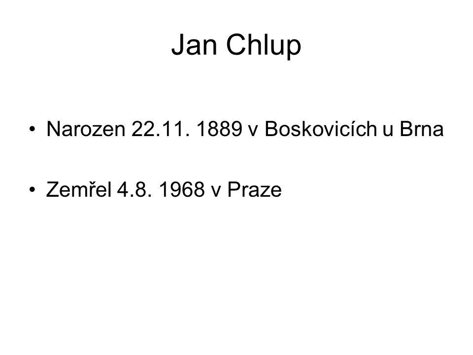 Jan Chlup Narozen 22.11. 1889 v Boskovicích u Brna