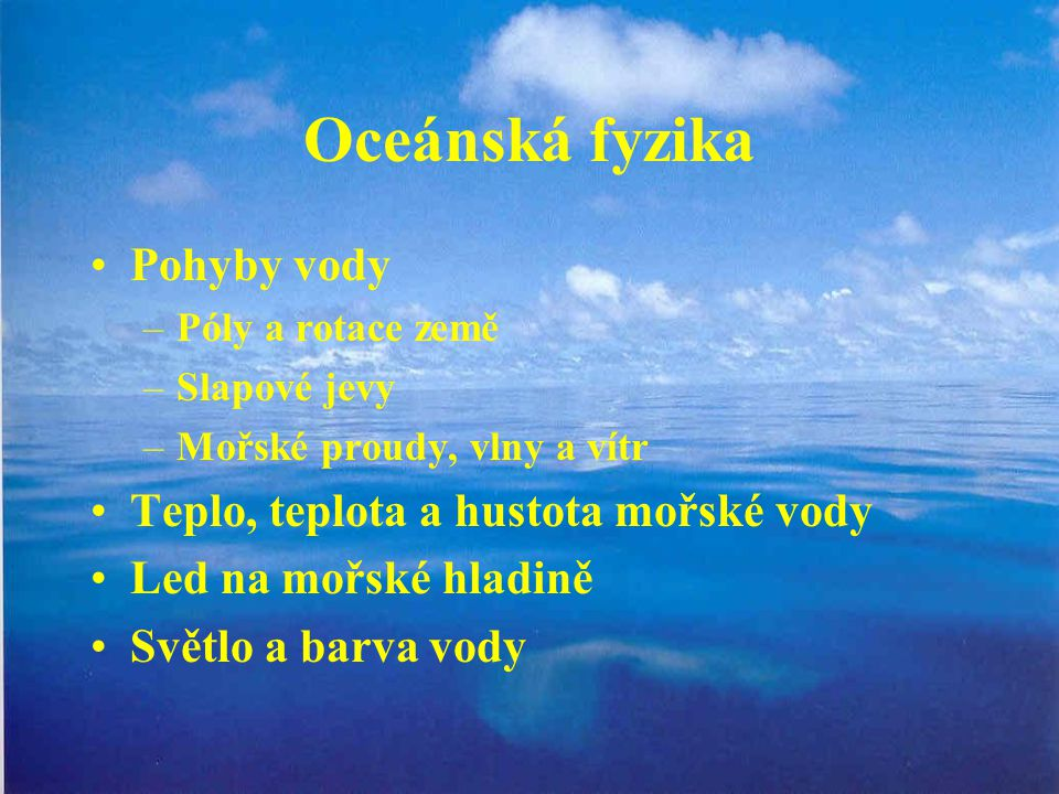 Oceánská fyzika Pohyby vody Teplo, teplota a hustota mořské vody