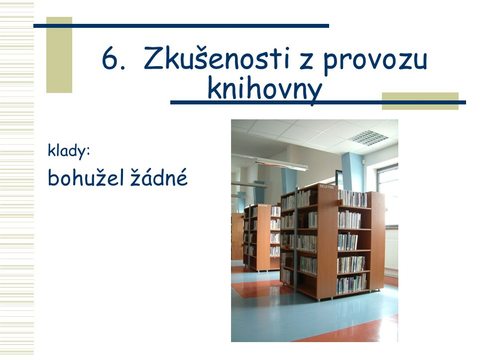 6. Zkušenosti z provozu knihovny