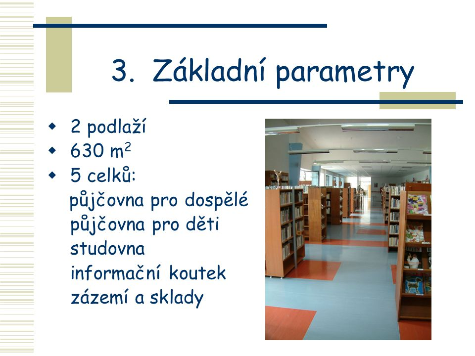 3. Základní parametry 2 podlaží 630 m2 5 celků: půjčovna pro dospělé