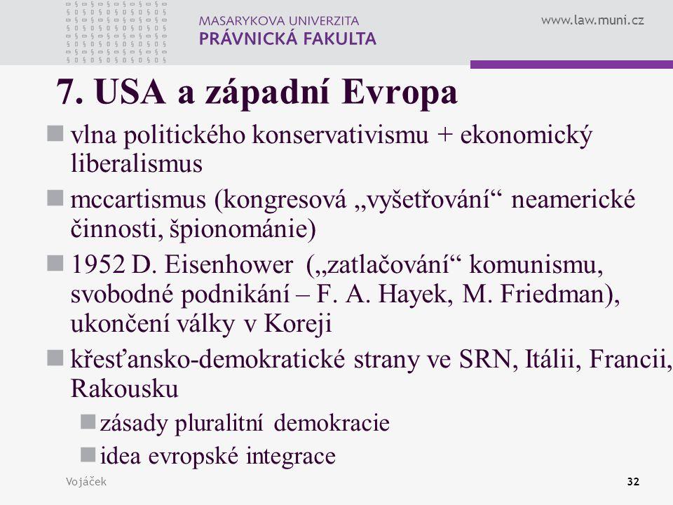 7. USA a západní Evropa vlna politického konservativismu + ekonomický liberalismus.