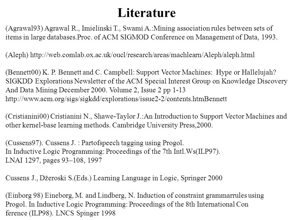 Literature (Agrawal93) Agrawal R., Imielinski T., Swami A.:Mining association rules between sets of.
