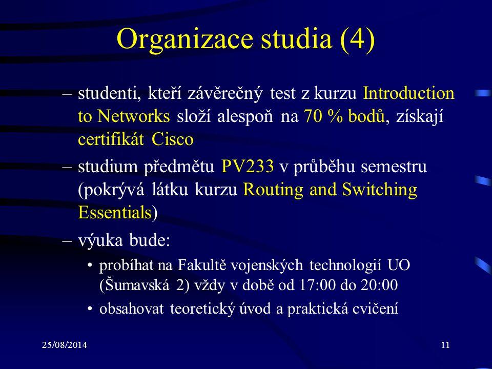 Organizace studia (4) studenti, kteří závěrečný test z kurzu Introduction to Networks složí alespoň na 70 % bodů, získají certifikát Cisco.
