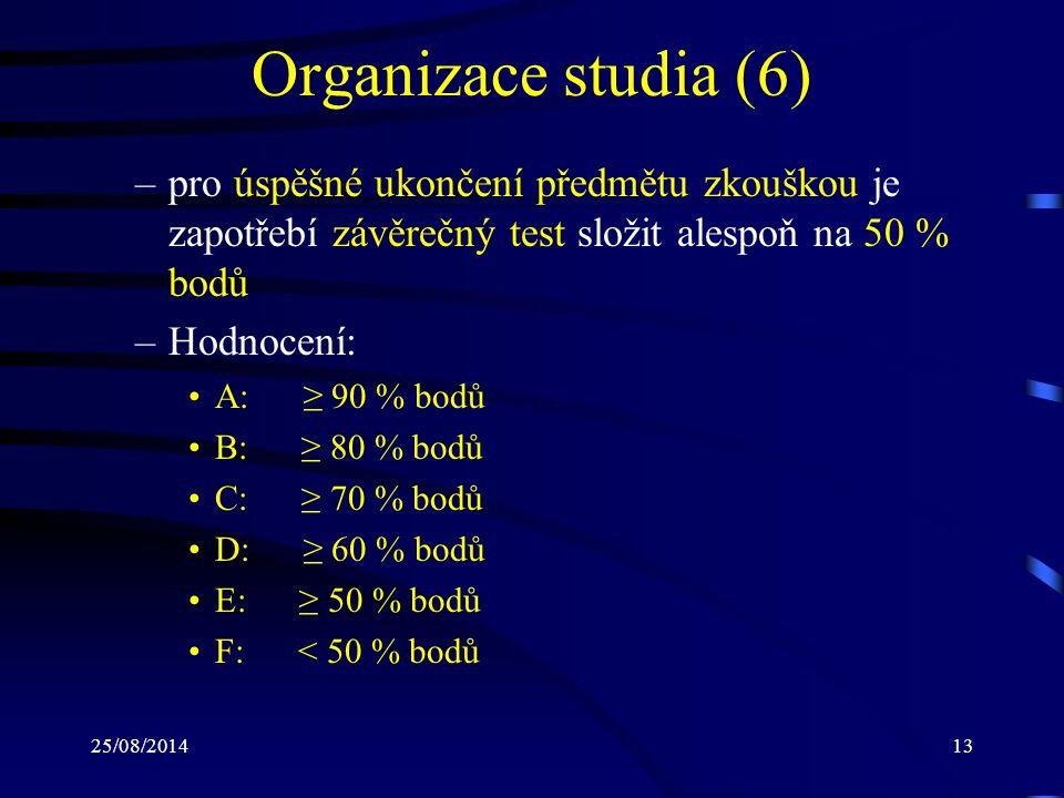 Organizace studia (6) pro úspěšné ukončení předmětu zkouškou je zapotřebí závěrečný test složit alespoň na 50 % bodů.