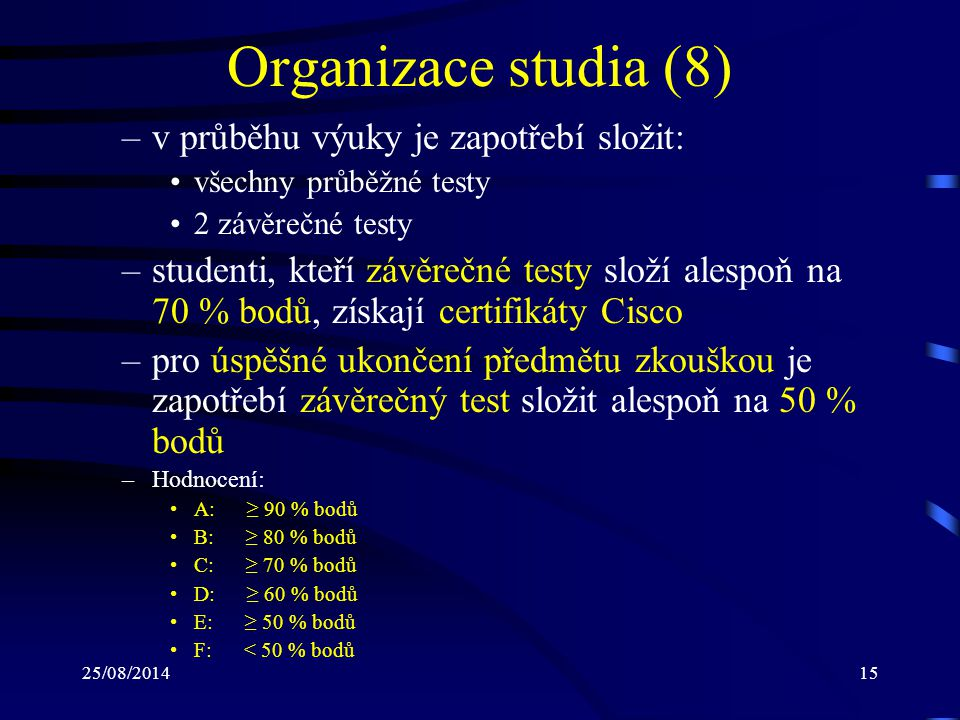 Organizace studia (8) v průběhu výuky je zapotřebí složit:
