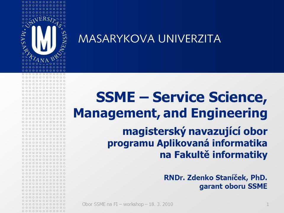 SSME – Service Science, Management, and Engineering magisterský navazující obor programu Aplikovaná informatika na Fakultě informatiky RNDr. Zdenko Staníček, PhD. garant oboru SSME