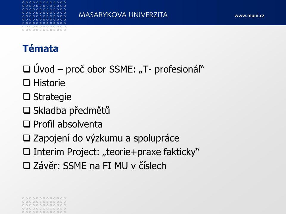 """Témata Úvod – proč obor SSME: """"T- profesionál Historie. Strategie. Skladba předmětů. Profil absolventa."""
