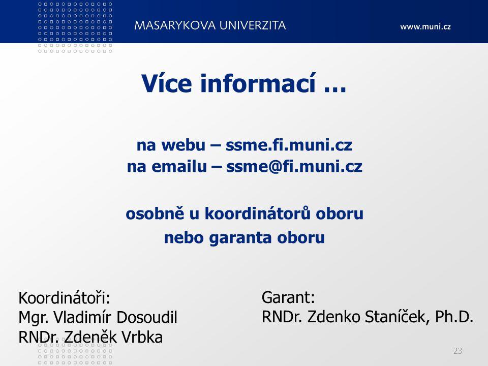 na emailu – ssme@fi.muni.cz osobně u koordinátorů oboru