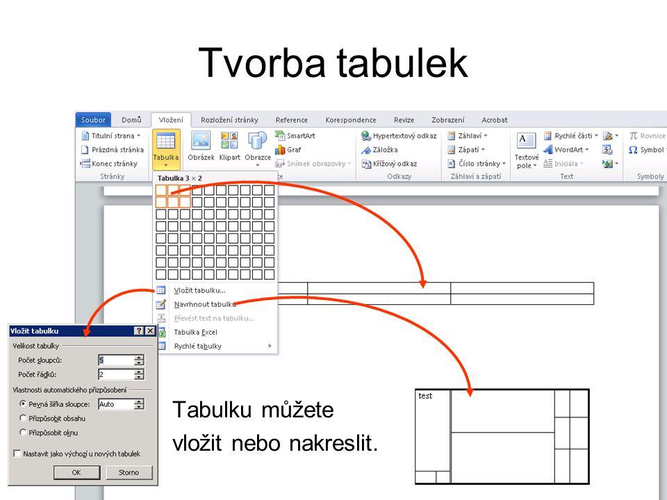 Tvorba tabulek Tabulku můžete vložit nebo nakreslit.