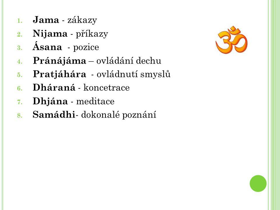 Jama - zákazy Nijama - příkazy. Ásana - pozice. Pránájáma – ovládání dechu. Pratjáhára - ovládnutí smyslů.