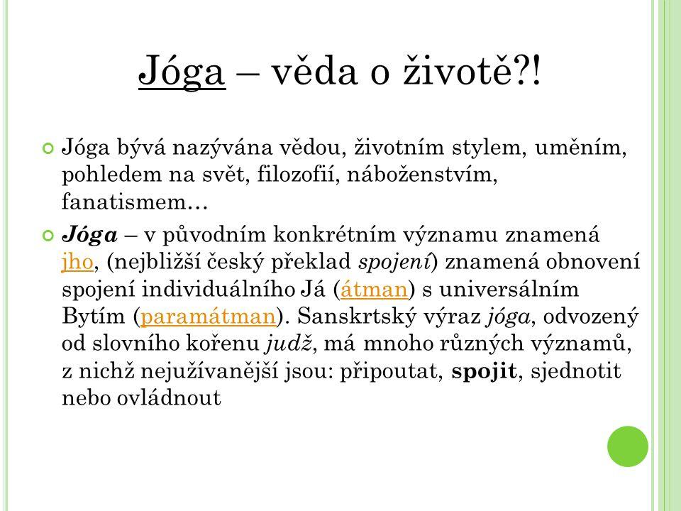 Jóga – věda o životě ! Jóga bývá nazývána vědou, životním stylem, uměním, pohledem na svět, filozofií, náboženstvím, fanatismem…