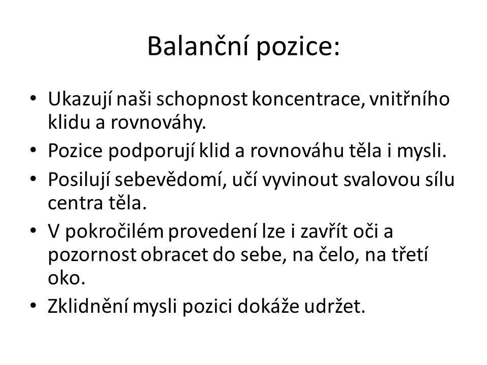 Balanční pozice: Ukazují naši schopnost koncentrace, vnitřního klidu a rovnováhy. Pozice podporují klid a rovnováhu těla i mysli.