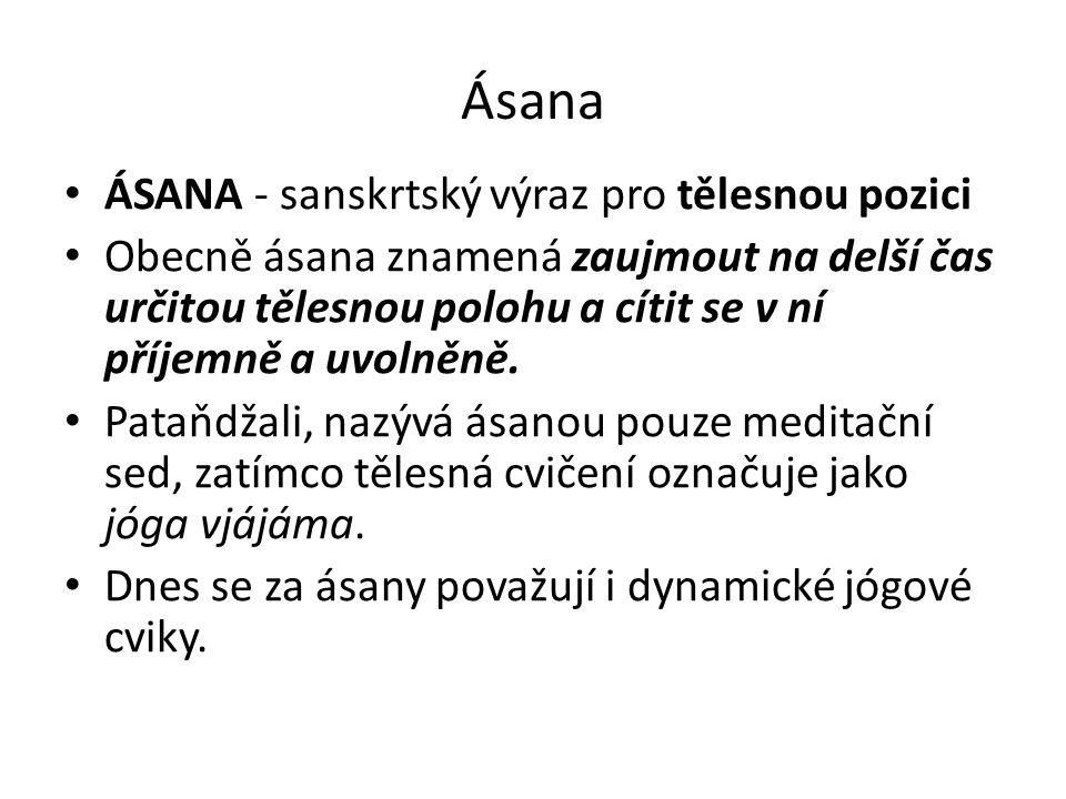 Ásana ÁSANA - sanskrtský výraz pro tělesnou pozici