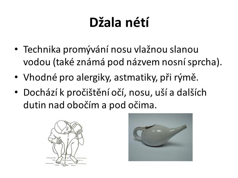 Džala nétí Technika promývání nosu vlažnou slanou vodou (také známá pod názvem nosní sprcha). Vhodné pro alergiky, astmatiky, při rýmě.