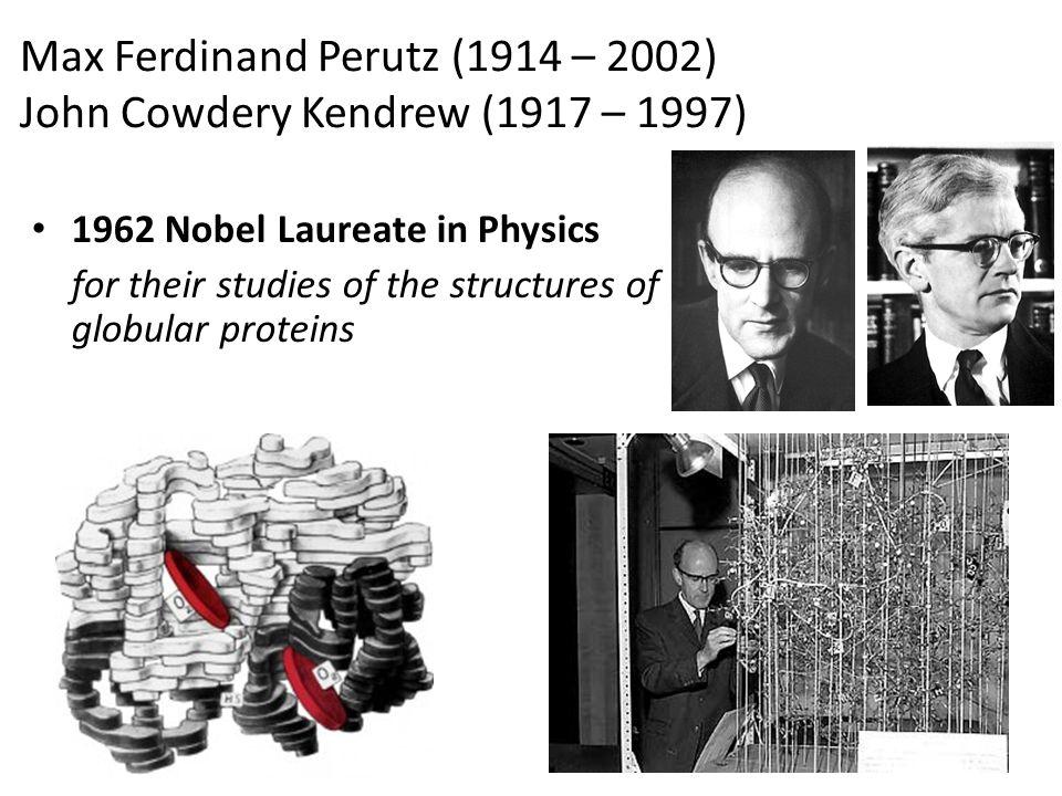 Max Ferdinand Perutz (1914 – 2002) John Cowdery Kendrew (1917 – 1997)