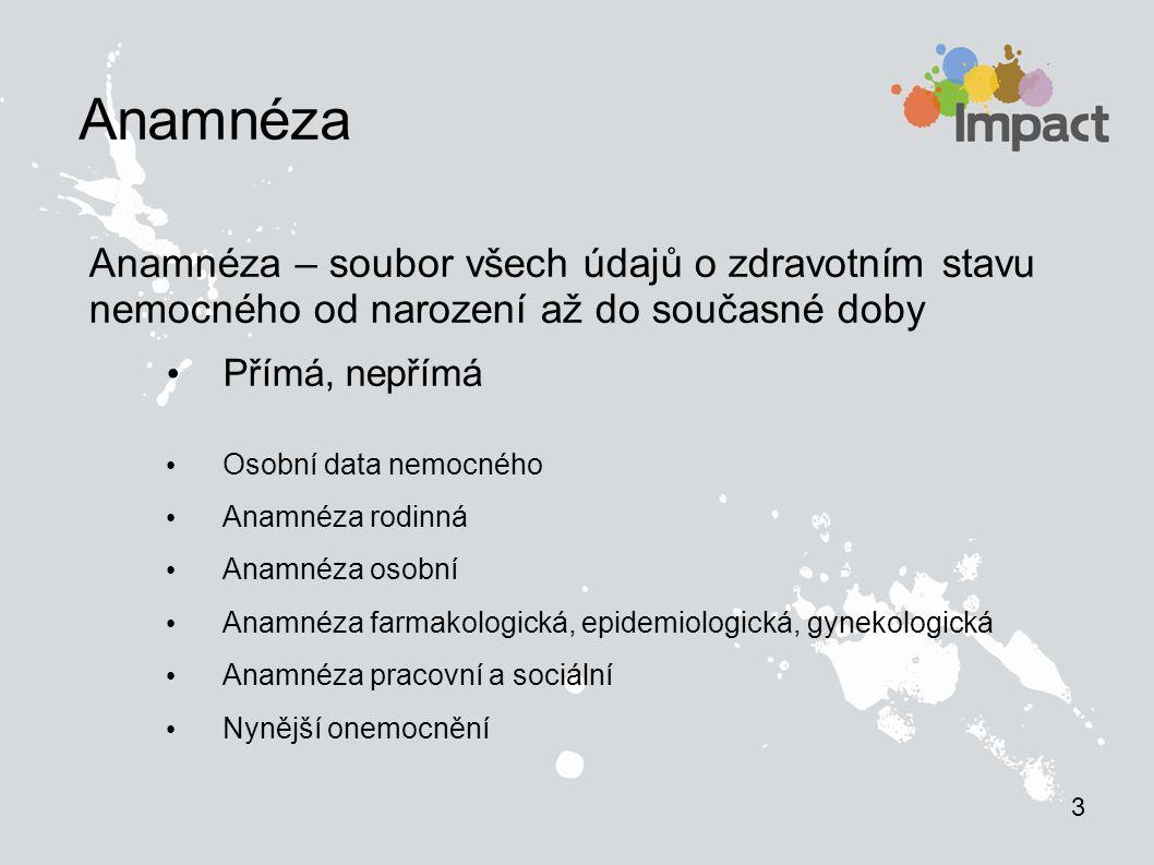 3 Anamnéza. Anamnéza – soubor všech údajů o zdravotním stavu nemocného od narození až do současné doby.