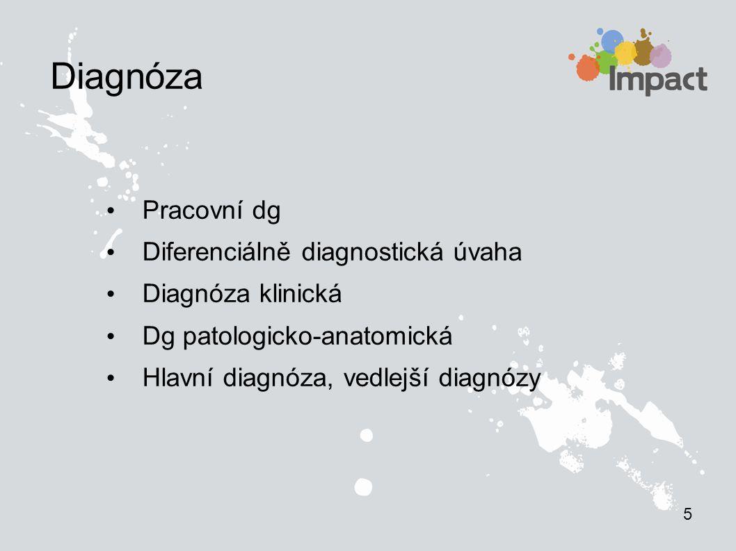 Diagnóza Pracovní dg Diferenciálně diagnostická úvaha