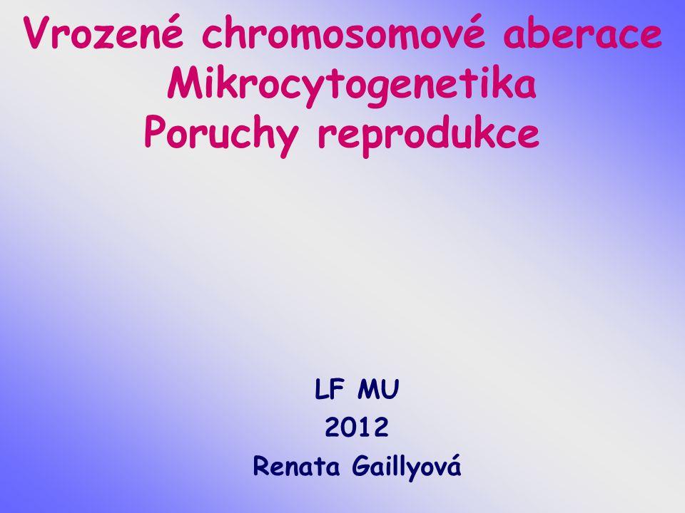 Vrozené chromosomové aberace Mikrocytogenetika Poruchy reprodukce