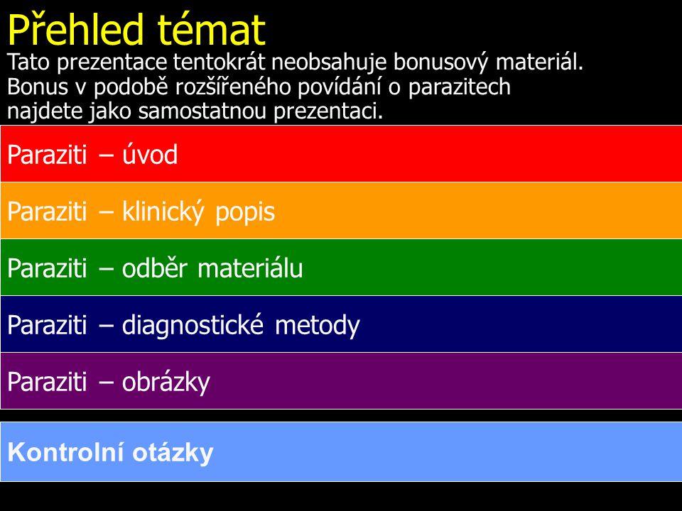 Přehled témat Paraziti – úvod Paraziti – klinický popis