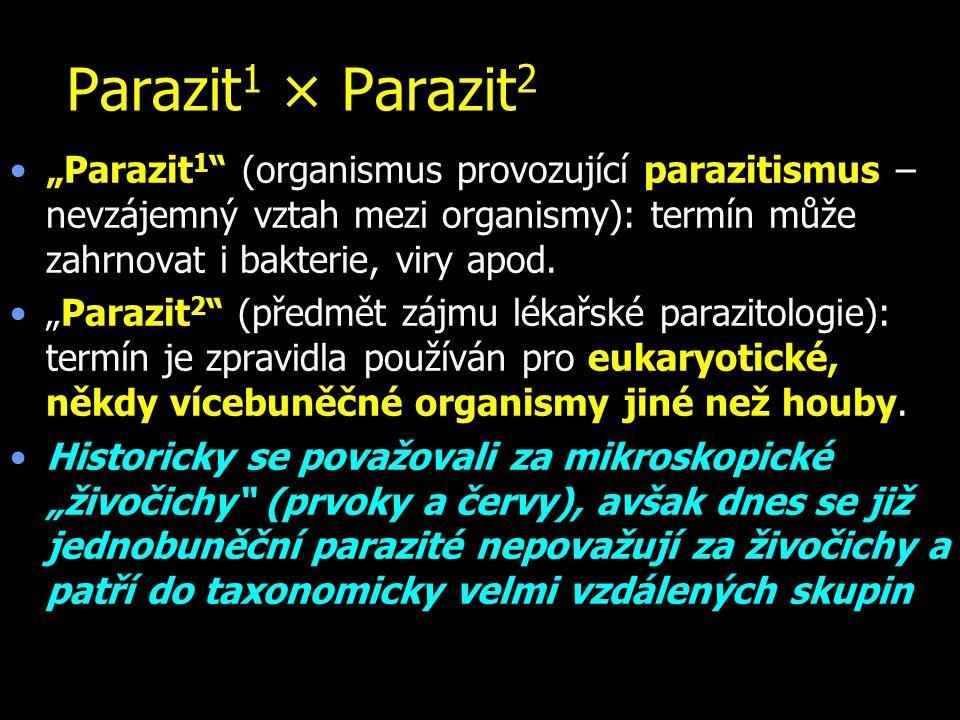 """Parazit1 × Parazit2 """"Parazit1 (organismus provozující parazitismus – nevzájemný vztah mezi organismy): termín může zahrnovat i bakterie, viry apod."""