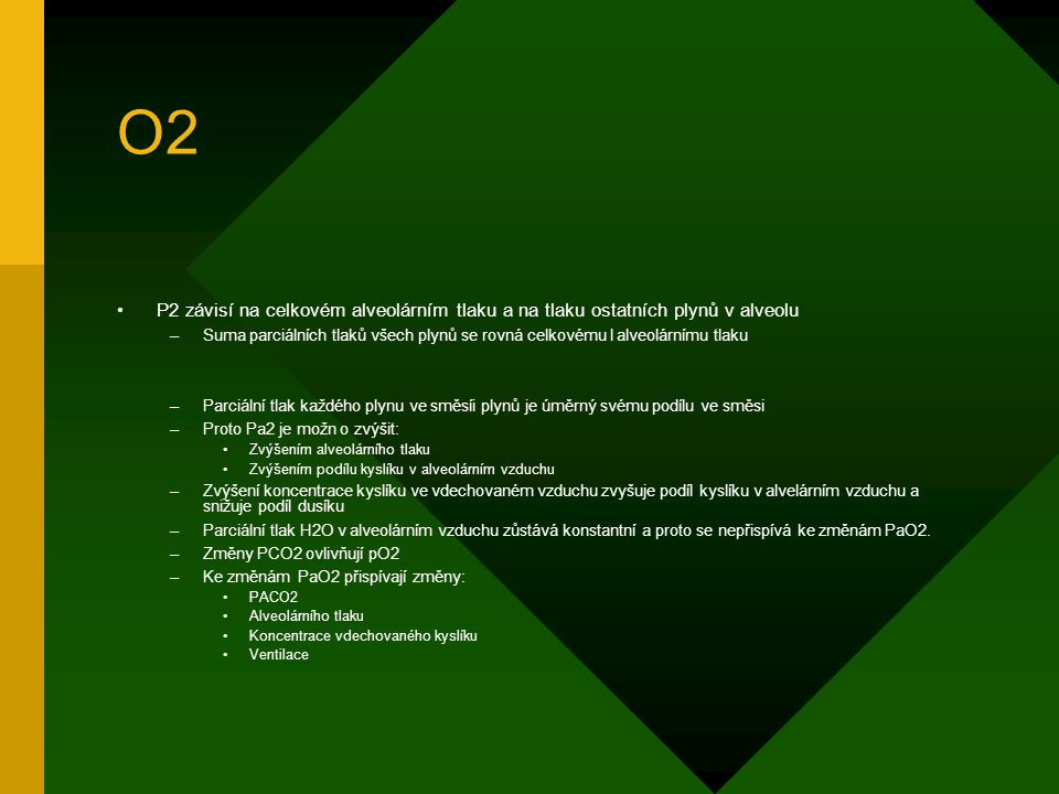 O2 P2 závisí na celkovém alveolárním tlaku a na tlaku ostatních plynů v alveolu.