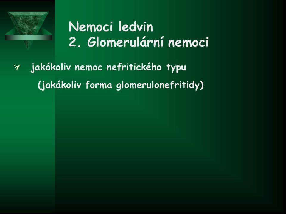 Nemoci ledvin 2. Glomerulární nemoci