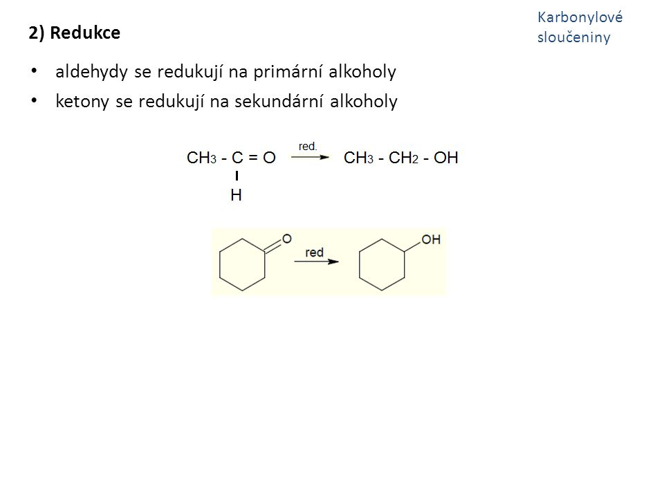 aldehydy se redukují na primární alkoholy