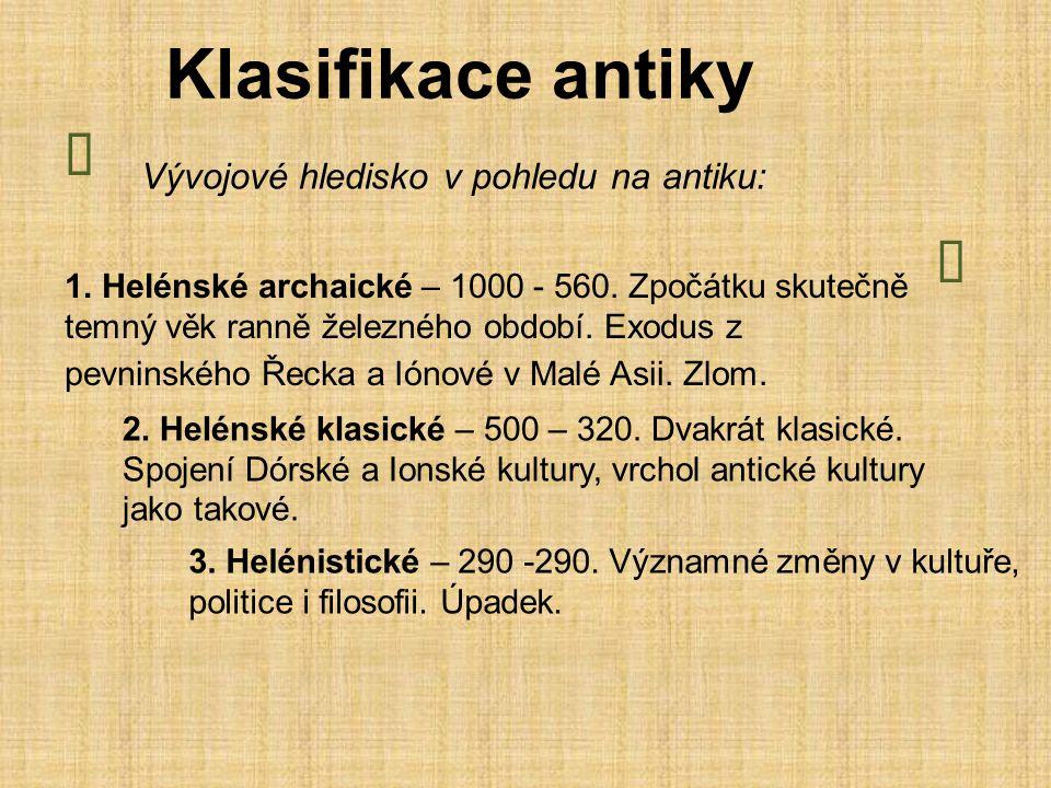 Klasifikace antiky Ï Ò Vývojové hledisko v pohledu na antiku: