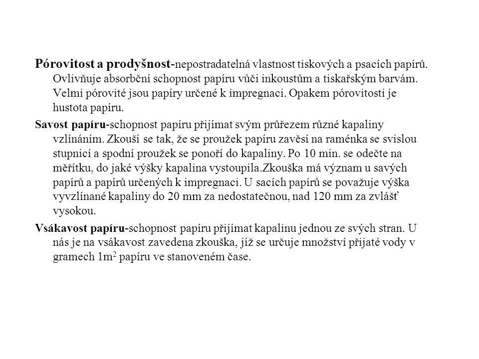 Pórovitost a prodyšnost-nepostradatelná vlastnost tiskových a psacích papírů. Ovlivňuje absorbční schopnost papíru vůči inkoustům a tiskařským barvám. Velmi pórovité jsou papíry určené k impregnaci. Opakem pórovitosti je hustota papíru.