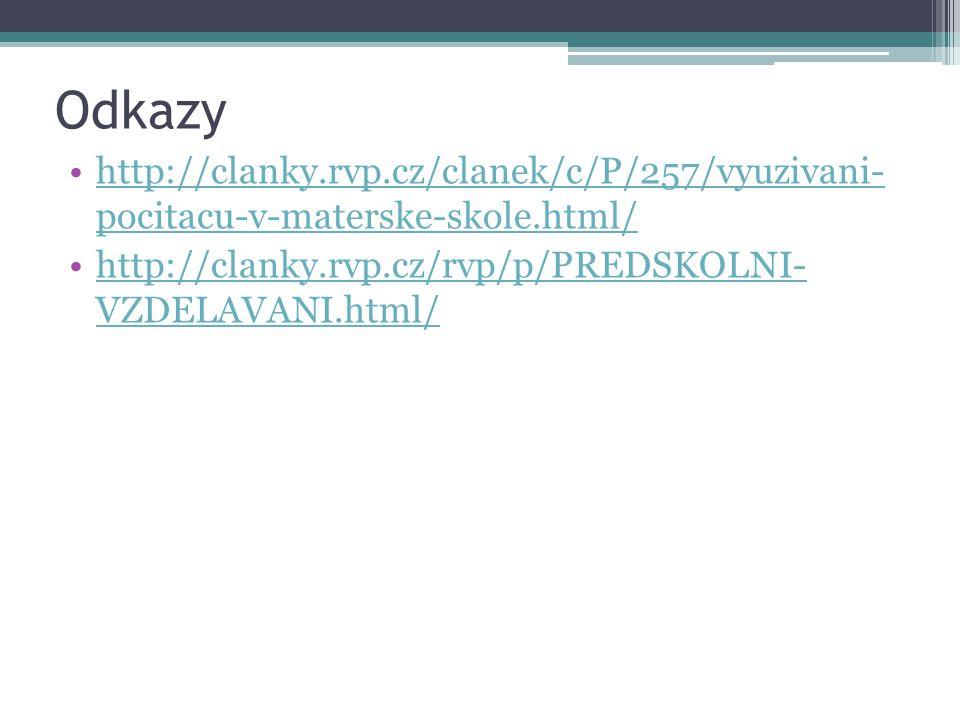 Odkazy http://clanky.rvp.cz/clanek/c/P/257/vyuzivani- pocitacu-v-materske-skole.html/ http://clanky.rvp.cz/rvp/p/PREDSKOLNI- VZDELAVANI.html/