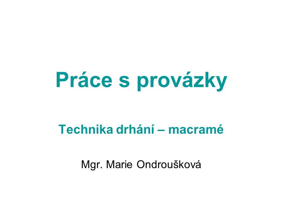 Technika drhání – macramé Mgr. Marie Ondroušková