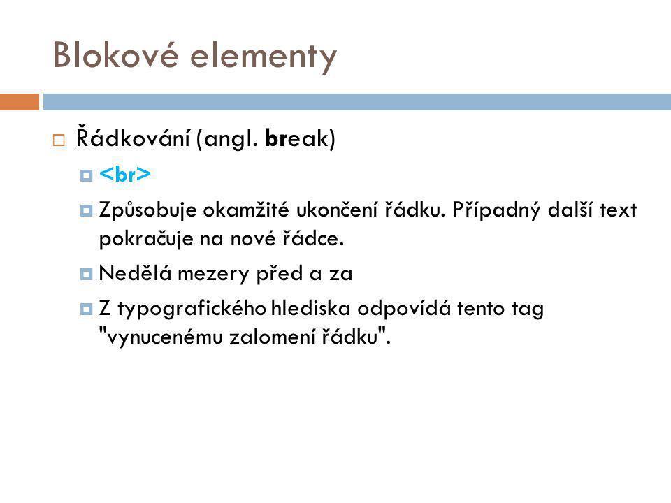 Blokové elementy Řádkování (angl. break) <br>