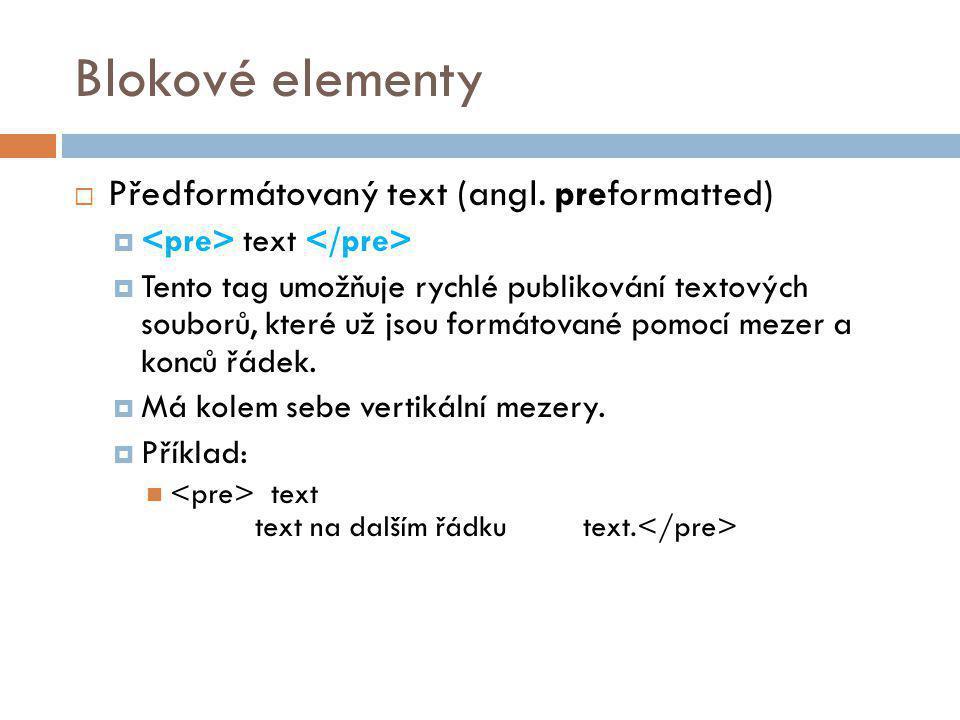 Blokové elementy Předformátovaný text (angl. preformatted)