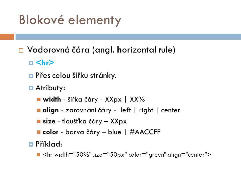 Blokové elementy Vodorovná čára (angl. horizontal rule) <hr>