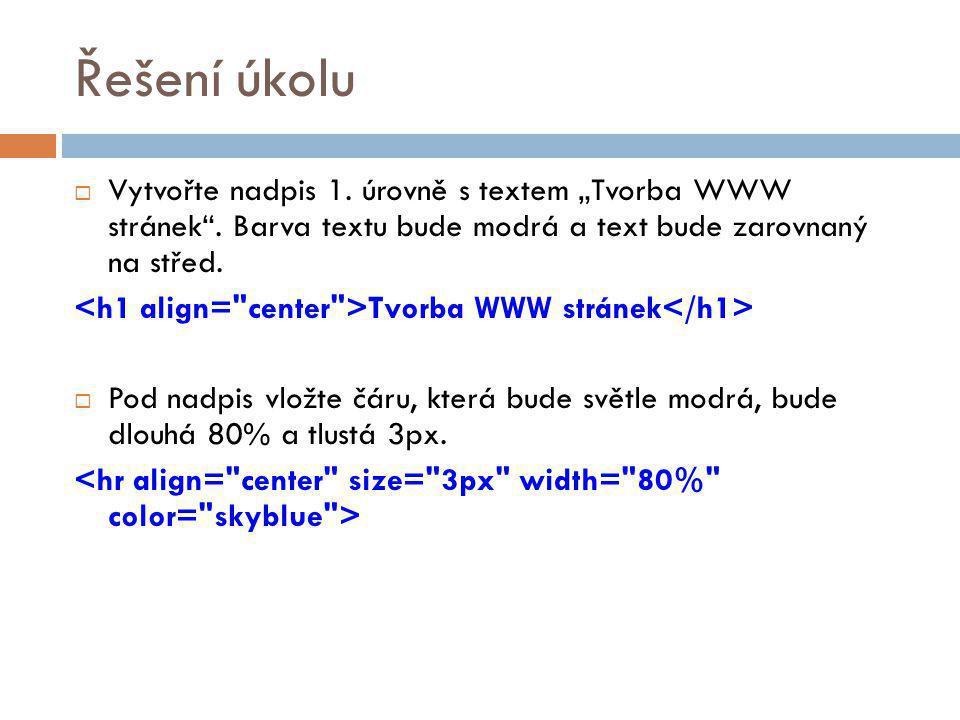 """Řešení úkolu Vytvořte nadpis 1. úrovně s textem """"Tvorba WWW stránek . Barva textu bude modrá a text bude zarovnaný na střed."""