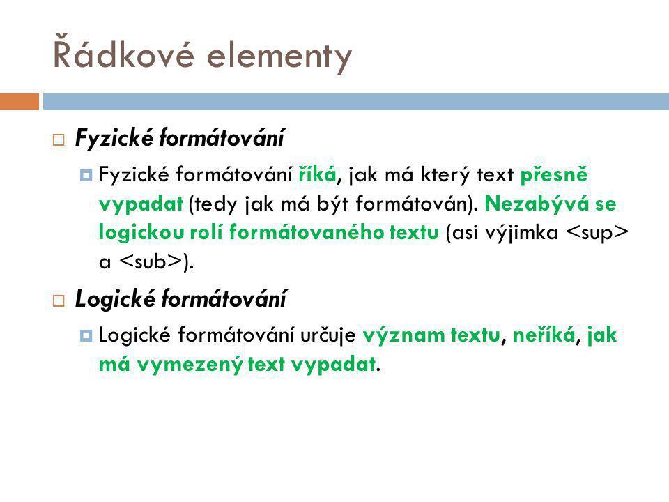 Řádkové elementy Fyzické formátování Logické formátování