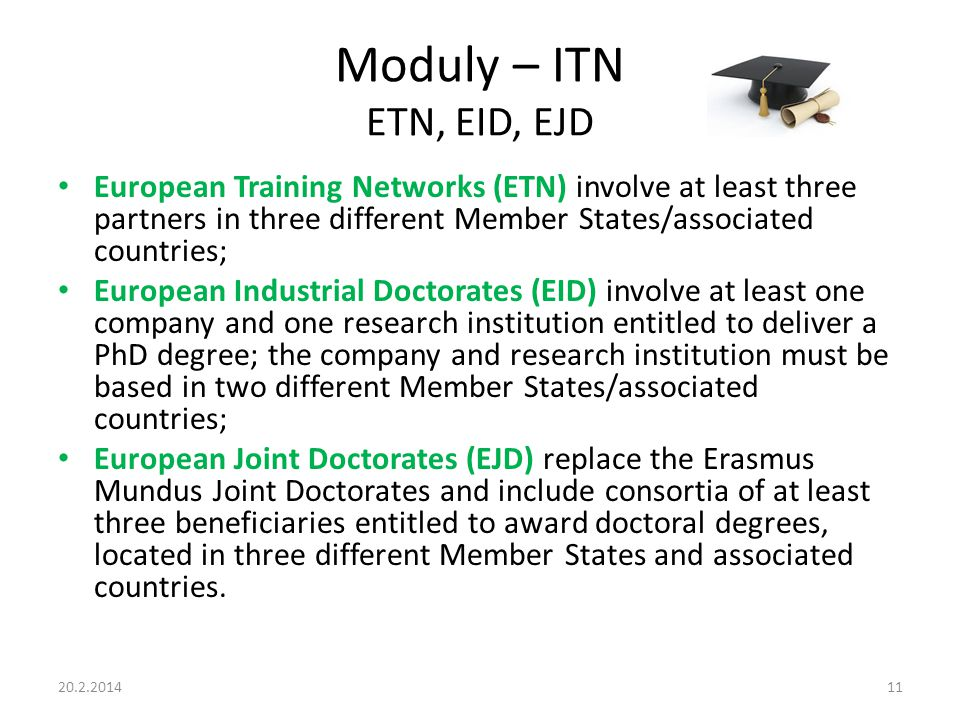 Moduly – ITN ETN, EID, EJD European Training Networks (ETN) involve at least three partners in three different Member States/associated countries;