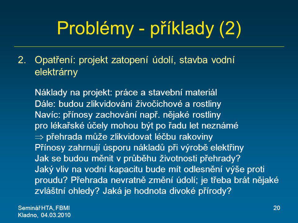 Problémy - příklady (2) Opatření: projekt zatopení údolí, stavba vodní elektrárny.