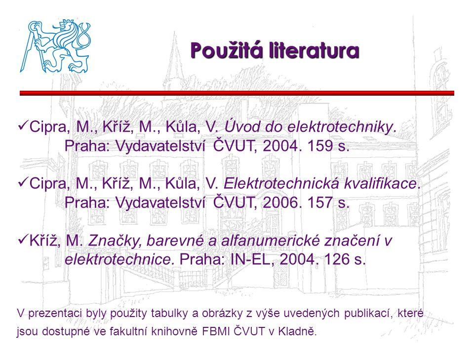 Použitá literatura Cipra, M., Kříž, M., Kůla, V. Úvod do elektrotechniky. Praha: Vydavatelství ČVUT, 2004. 159 s.