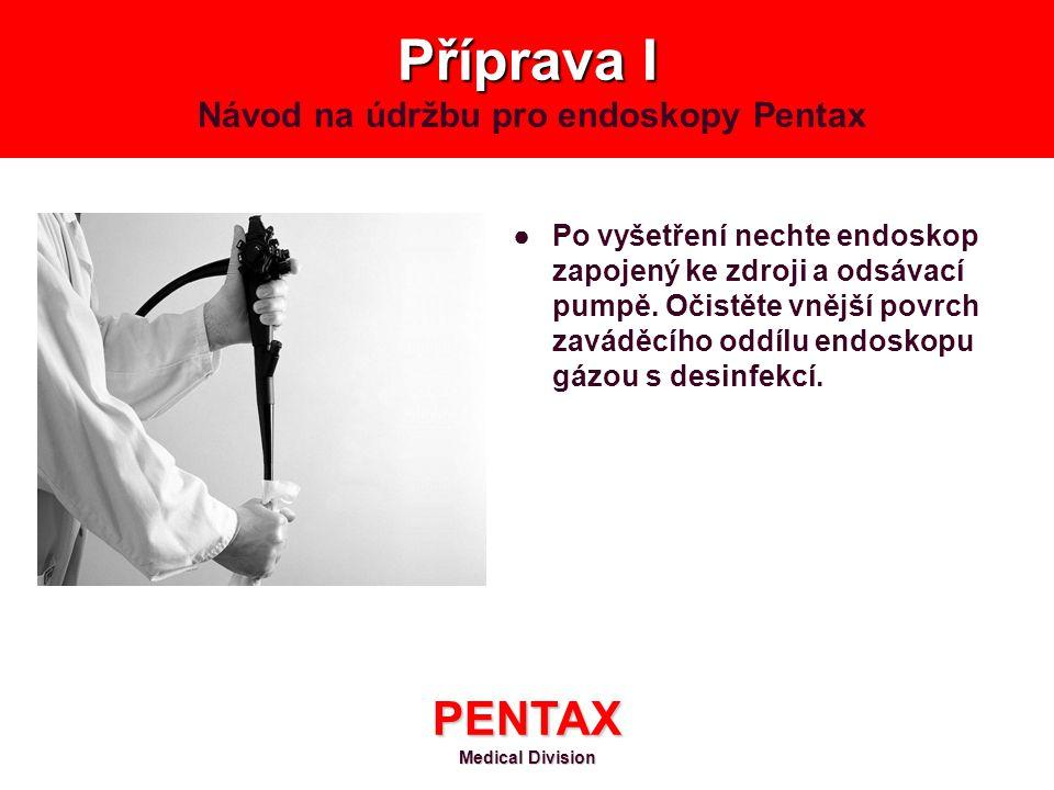 Příprava I Návod na údržbu pro endoskopy Pentax